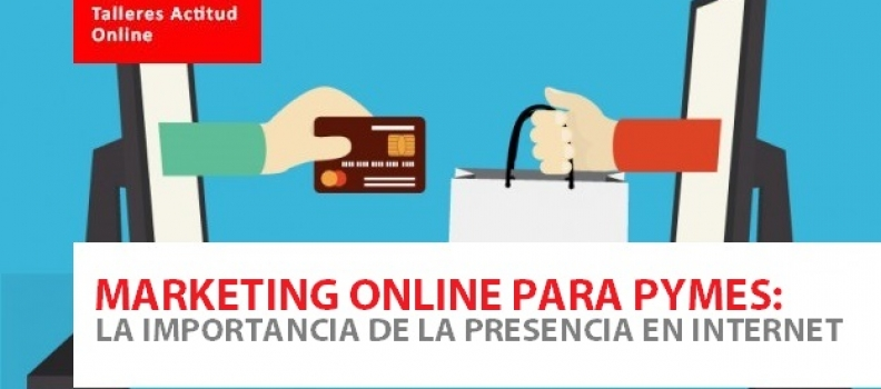 Marketing Online para PYMES: La importancia de la presencia en Internet